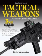 Gun Digest Book Of Tactical Weapons AssemblyDisassembly