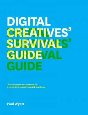 Digital Creatives' Survival Guide by PAUL WYATT