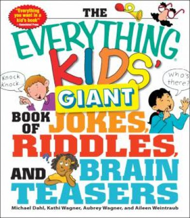 The Everything Kids' Giant Book of Jokes, Riddles, and Brain Teasers by Kathi Wagner