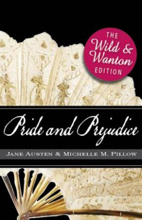 Pride and Prejudice: The Wild and Wanton Edition by Jane Austen