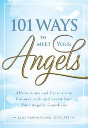 101 Ways to Meet Your Angels by Karen Paolino