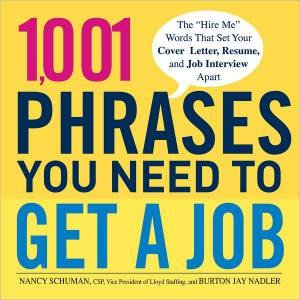 1,001 Phrases You Need To Get A Job by Nancy Schuman & Burton Jay Nadler