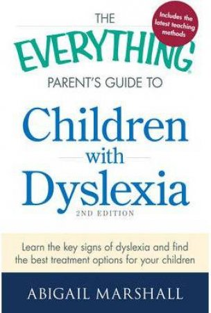 The Everything Parent's Guide to Children with Dyslexia by Abigail Marshall