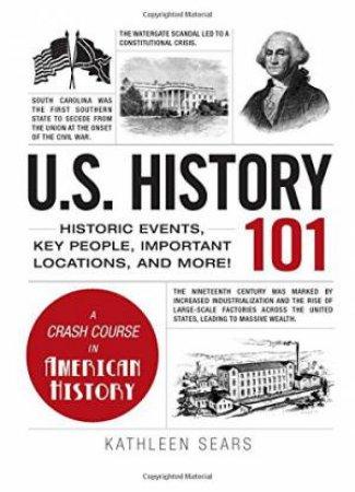 U.S. History 101 by Kathleen Sears