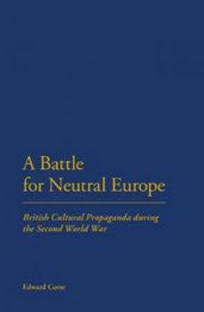 A Battle for Neutral Europe by Edward Corse