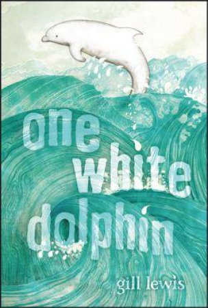 One White Dolphin by Gill Lewis
