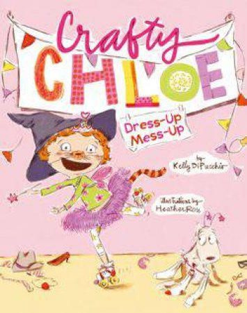 Crafty Chloe: Dress-up Mess-up by Kelly DiPucchio