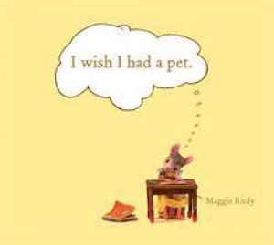 I Wish I Had a Pet by Maggie Rudy