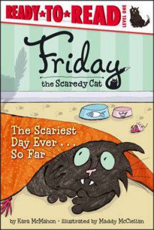 Friday the Scaredy Cat: The Scariest Day Ever... So Far by Kara McMahon