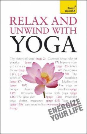Relax And Unwind With Yoga: Teach Yourself by Swami Saradananda