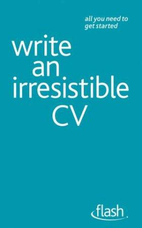 Flash: Write an Irresistible CV by Julie Gray