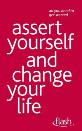 Assert Yourself and Change Your Life: Flash by Suzie Hayman
