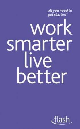 Flash: Work Smarter Live Better by Tina Konstant & Morris Taylor