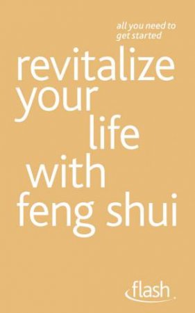 Flash: Revitalize Your Life with Feng Shui by Richard Craze & Roni Jay