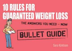 10 Rules for Guaranteed Weight Loss: Bullet Guides by Sara Kirkham