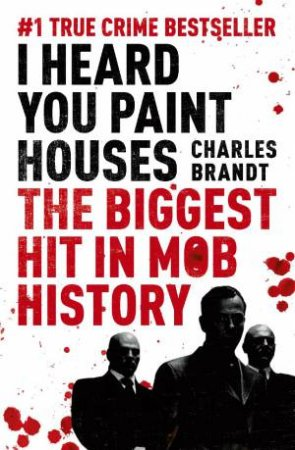 I Heard You Paint Houses: The Biggest Hit In Mob History