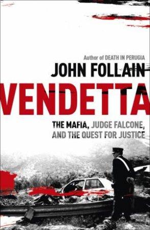 Vendetta: The Mafia, Judge Falcone and the Quest for Justice by John Follain