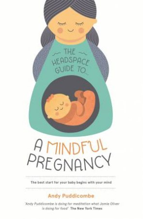 Headspace Guide To: A Mindful Pregnancy by Andy Puddicombe