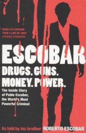 Escobar : Drugs. Guns. Money. Power