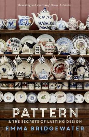 Pattern And The Secrets Of Lasting Design by Emma Bridgewater