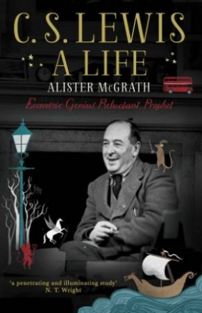 C. S. Lewis: A Life by Alister McGrath
