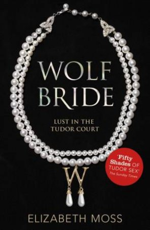 Lust In The Tudor Court 01 : Wolf Bride by Elizabeth Moss