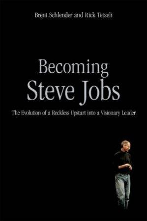 Becoming Steve Jobs by Brent Schlender & Rick Tetzeli
