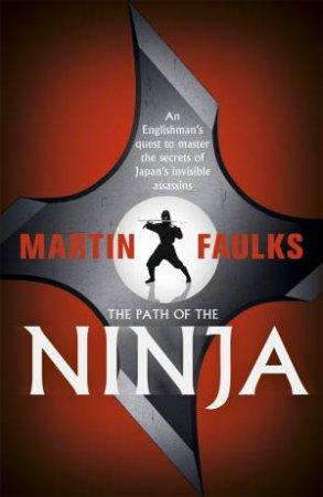 The Path Of The Ninja by Martin Faulks