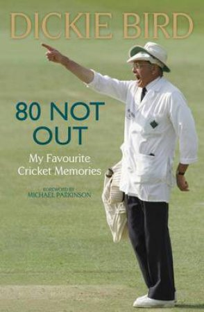 80 Not Out:  My Favourite Cricket Memories by Dickie Bird