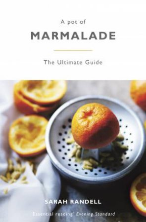 A Pot Of Marmalade: The Ultimate Guide by Sarah Randell