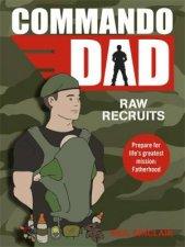 Commando Dad: Raw Recruits by Neil Sinclair