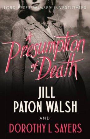 A Presumption Of Death by Dorothy L Sayers & Jill Paton Walsh
