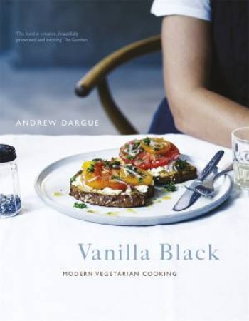Vanilla Black: Fresh Flavours For Your Vegetarian Kitchen