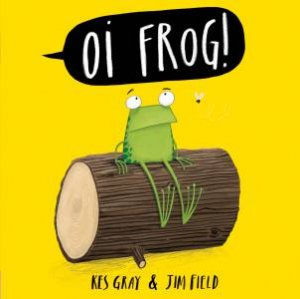 Oi Frog by Jim Field & Kes Gray
