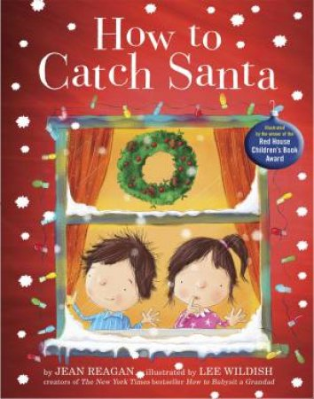 How To Catch Santa by Jean Reagan & Lee Wildish