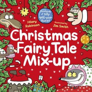 Christmas Fairy Tale Mix-Up by Hilary Robinson & Jim Smith