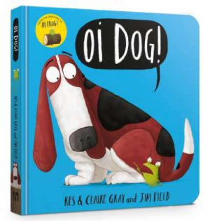 Oi Dog! by Kes Gray & Claire Gray & Jim Field
