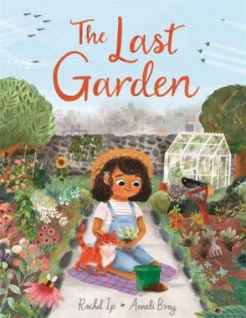 The Last Garden by Rachel Ip & Anneli Bray