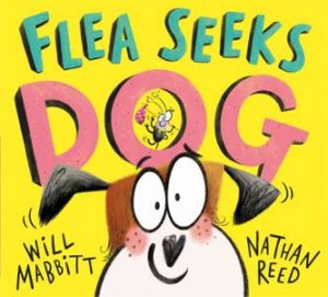 Flea Seeks Dog by Will Mabbitt & Nathan Reed