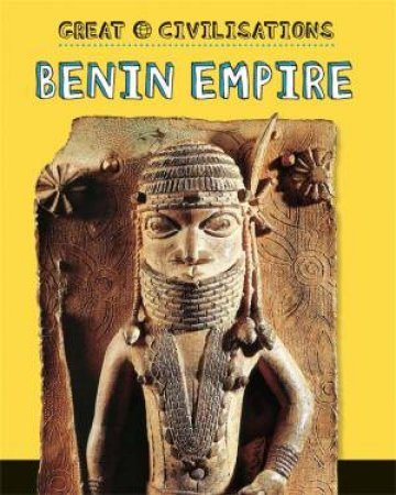 Great Civilisations: Benin Empire by Catherine Chambers