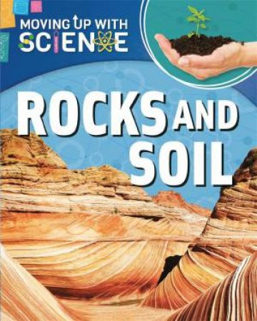 Moving up with Science: Rocks and Soil by Peter Riley