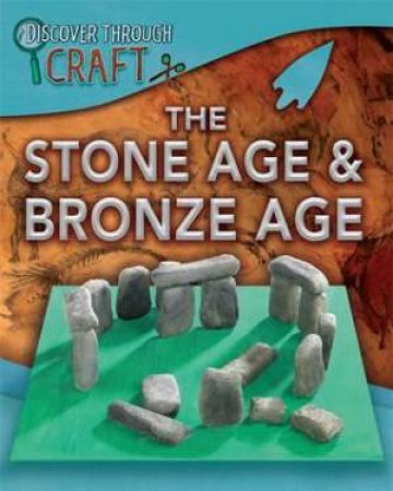 Discover Through Craft: The Stone Age and Bronze Age by Jen Green