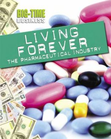 Big-Time Business: Living Forever: The Pharmaceutical Industry