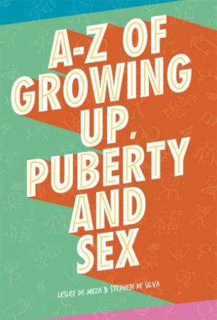 A-Z of Growing Up, Puberty and Sex