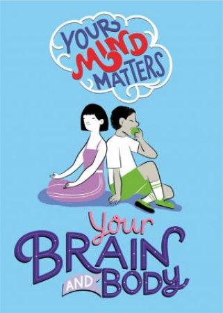 Your Mind Matters: Your Brain And Body