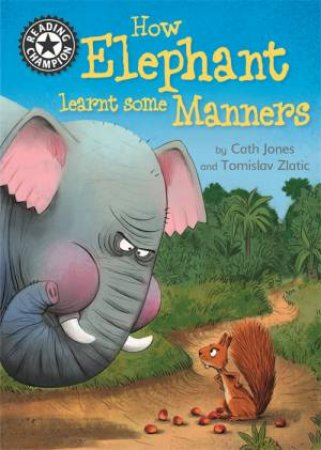 Reading Champion: How Elephant Learnt Some Manners by Cath Jones & Tomislav Zlatic