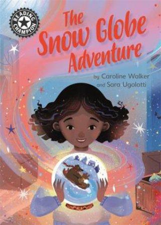 Reading Champion: The Snow Globe Adventure by Caroline Walker & Sara Ugolotti