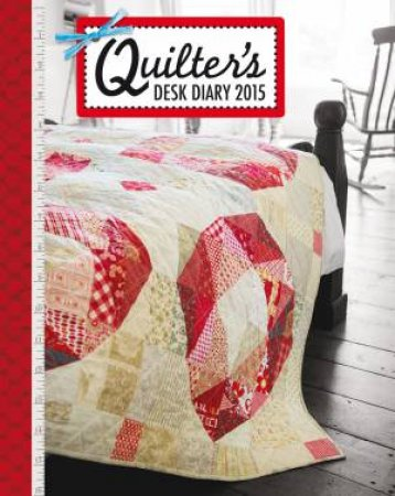 Quilter's Desk Diary 2015 by D AND C EDITORS