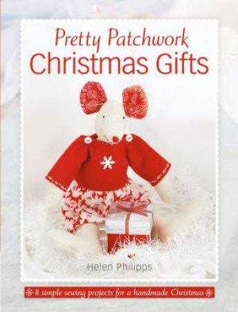 Pretty Patchwork Christmas Gifts by HELEN PHILIPPS