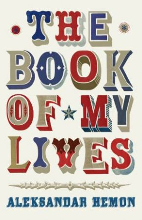 The Book of My Lives by Aleksander Hemon